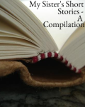 My Sister's Short Stories - A Compilation