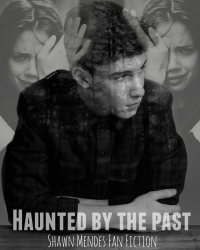 Haunted by the past - Shawn Mendes Fan Fiction