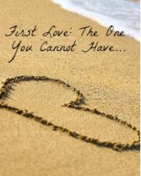 First Love: The One You Cannot Have...