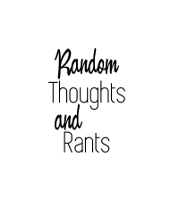 Random Thoughts and Rants