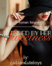Blinded By Her Sweetness-Roman Reigns