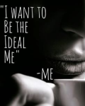 I WANT TO BE A IDEAL ME