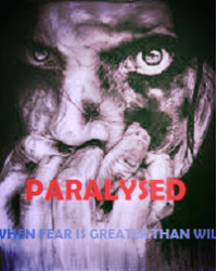 Paralysed - When the fear is greater than the will