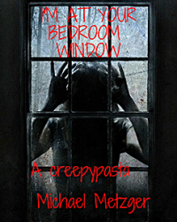 I'm at Your Bedroom Window-A creepypasta