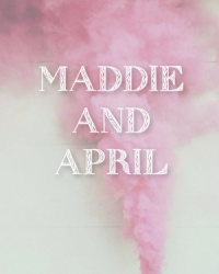 Maddie and April