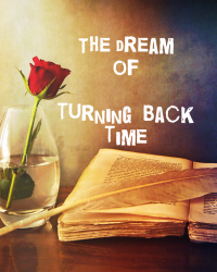 The dream of turning back time