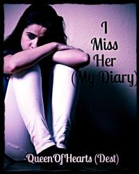 I Miss Her... (My diary)
