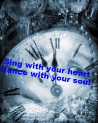 Sing with your heart dance with your soul