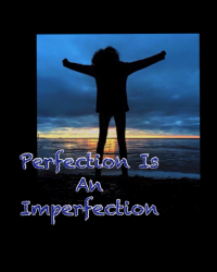 Perfection Is An Imperfection