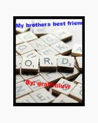 My brothers best friend (Remake from my wattpad)