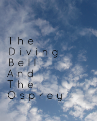 The Diving Bell and the Osprey (3 good things)