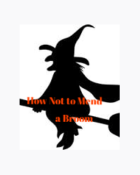How Not to Mend a Broom