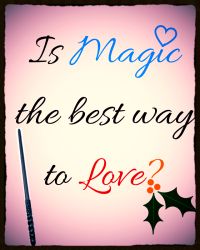Is Magic the best way to Love?