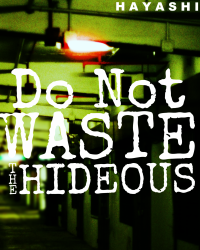 Do Not Waste the Hideous