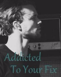 Addicted To Your Fix