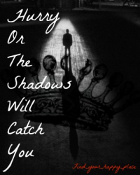 Hurry Or The Shadows Will Catch You