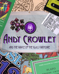 Andy Crowley and the Grace of the Glass Grimoire