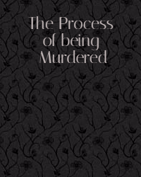 The Process of being Murdered