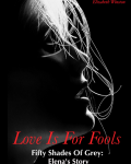 LOVE IS FOR FOOLS - Fifty Shades of Grey: Elena's Story **Explicit Content**