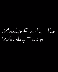 Mischief With the Weasley Twins