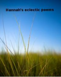 Hannah's Eclectic poems