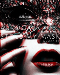 Arrogance Stole My Mask