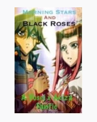 Morning Stars and Black Roses a Yusei x Akiza Yu-Gi-Oh! 5D's crossover fanfic