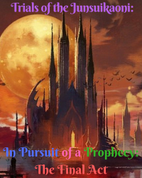 Trials of the Junsuikaoni: In Pursuit of a Prophecy: The Final Act (Book 4)