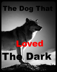 The Dog That Loved The Dark