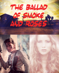 The Ballad of Smoke and Roses