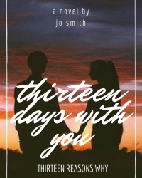 Thirteen Days With You (Thirteen Reasons Why)