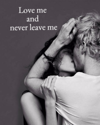 Love me and never leave me