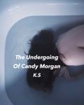 The Undergoing of Candy Morgan