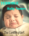 TERRIBLE  Baby Names