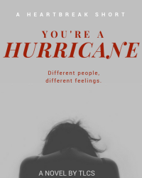 You're A Hurricane.