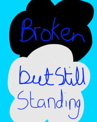 Broken but still Standing