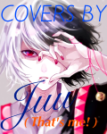 COVERS BY JUU ( That's me! )