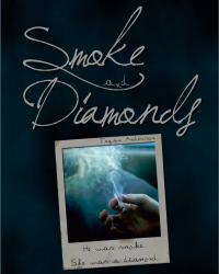 Smoke and Diamonds [For: Heartbroken Writing Competition]