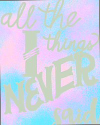 All The Things I Never Said