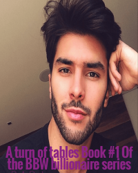 A turn of tables Book #1 Of the BBW billionaire series