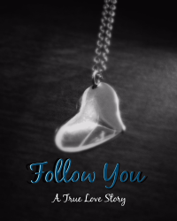 Follow You - A True Love Story