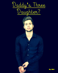 Daddy's Three Daughter? (Sequel to 'Pregnancy?') (Coming soon)