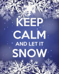 Keep calm and let it snow.