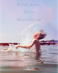 First Love, First Heartbreak