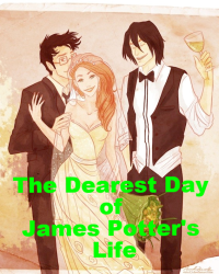 The Dearest day of James Potter's Life