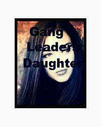 Gang Leaders Daughter