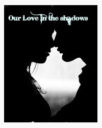 Our love in the shadows