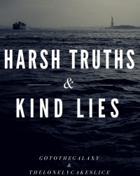 Harsh Truths & Kind Lies