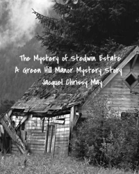 The Mystery of Stedwin Estate (A Green Hill Manor Mystery Story)