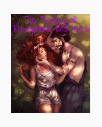 The Tragedy of Persephone and Hades